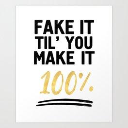 FAKE IT TIL YOU MAKE IT 100% - Motivational quote Art Print