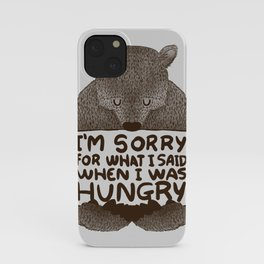 I'm Sorry For What I Said When I Was Hungry iPhone Case