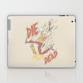 Die When You're Dead Laptop & iPad Skin