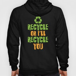 Recycle or I'll Recycle You Save The Planet Activist Hoody