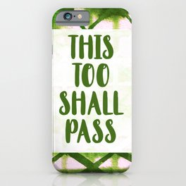 This Too Shall Pass Green iPhone Case