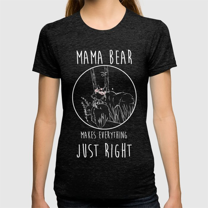 Mama Bear Makes Everything Just Right T-shirt