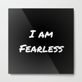 I AM FEARLESS BLACK Metal Print