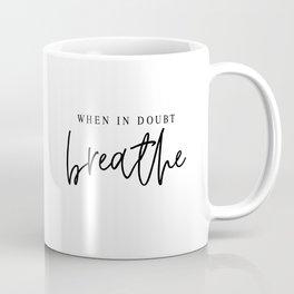 WHEN IN DOUBT BREATHE Coffee Mug