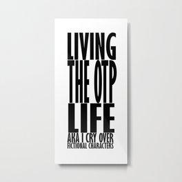 OTP Life Metal Print