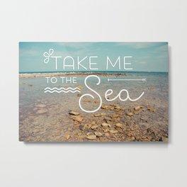 Take me to the sea Metal Print