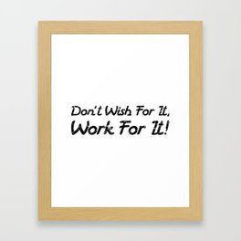 Don't Wish For It, Work For It! Framed Art Print