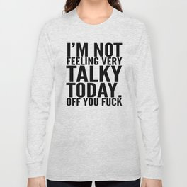 I'm Not Feeling Very Talky Today Off You Fuck Long Sleeve T-shirt