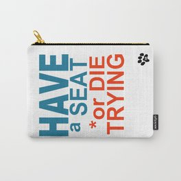 HAVE a SEAT or DIE TRYING Carry-All Pouch