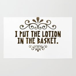 I put the lotion in the basket Rug
