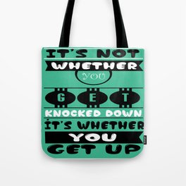 It's not whether you get knocked down; it's whether you get up. - Vince Lombardi Tote Bag
