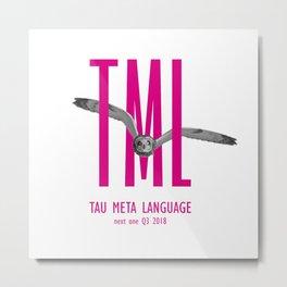 TML, Tau Meta Language Metal Print