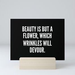 Beauty is but a flower which wrinkles will devour Mini Art Print