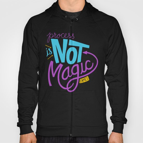 Process is Not Magic  Hoody