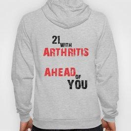 21 with arthritis Hoody