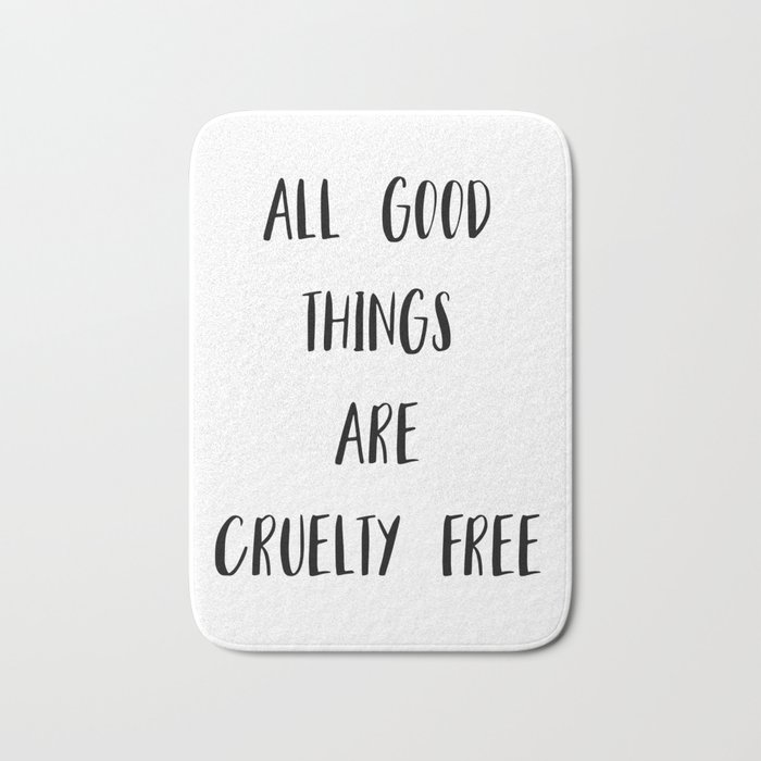 All Good Things Are Cruelty Free Print Bath Mat