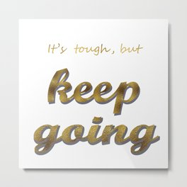 it's tough , but keep going Metal Print