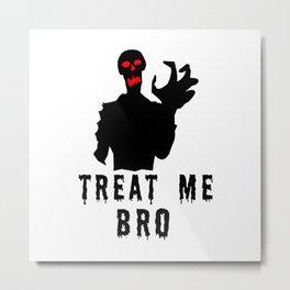 Treat Me Bro Halloween Zombie Metal Print