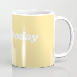 yay for today Coffee Mug