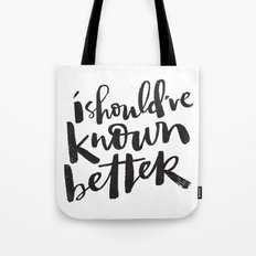 SHOULD'VE KNOWN BETTER Tote Bag