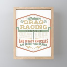 Drag Racing Car Lover Clean Fingernails Free Weekends and Intact Knuckles Overrated Car Enthusiast Framed Mini Art Print