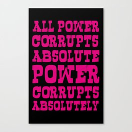 Absolute Power Corrupts Canvas Print