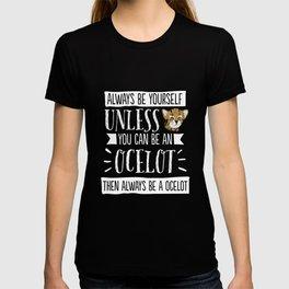 Cute Always Be Yourself Ocelot T-shirt Kitty Cat Tee T-shirt