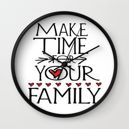 Make time for your family Wall Clock