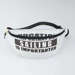 Education Is Important But Sailing Is Importanter Fanny Pack
