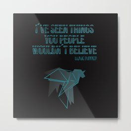 I´ve seen things you people woudn´t believe Metal Print