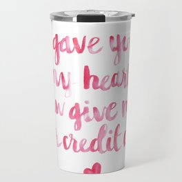 I gave you my heart, now give me your credit card. Travel Mug