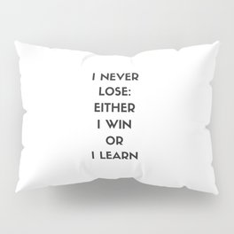 I NEVER LOSE - EITHER I WIN OR I LEARN Pillow Sham
