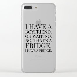 I HAVE A BOYFRIEND. OH WAIT, NO. NO, THAT'S A FRIDGE. I HAVE A FRIDGE. Clear iPhone Case
