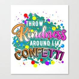 Throw Kindness Around Like Confetti Stop Bullying Canvas Print