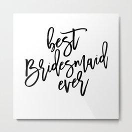wedding tote bag for bridesmaid: best bridesmaid ever Metal Print