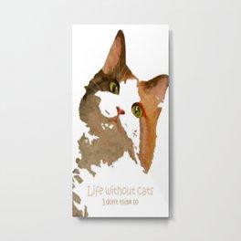 Life Without Cats Metal Print