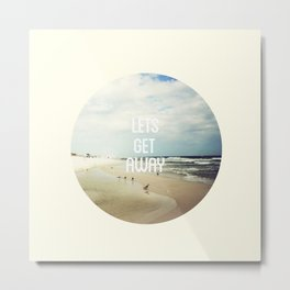 LET'S GET AWAY Metal Print