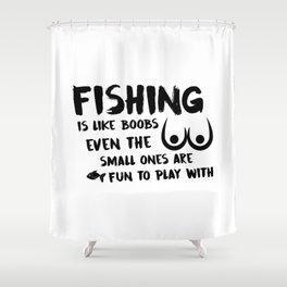 Fishing Is Like Boobs Shower Curtain