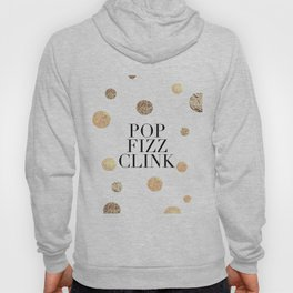 POP FIZZ CLINK, Champagne Quote,Celebrate Life,Wedding Quote,Happy New Year,Gold Confetti,Drink Sign Hoody