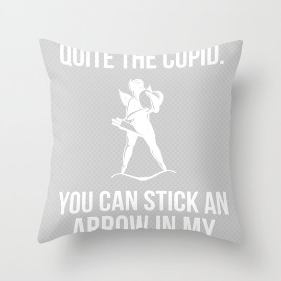 """""""You can stick an arrow in my buttocks"""" Throw Pillow"""