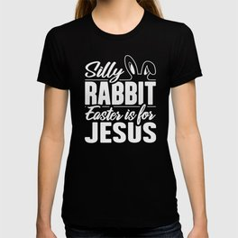 Silly Rabbit, Easter Is For Jesus, He Is Risen, Our Redeemer Lives, Holy Week Season, Christian  T-shirt