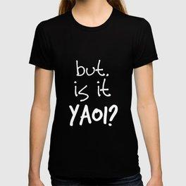 Yaoi cute yaoi Is It Yaoi anime BL fandom fangirl fanboy gay tee yaoi convention gay lesbian T-shirt