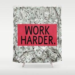 work harder Shower Curtain