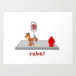 Rebel - No Peeing Art Print