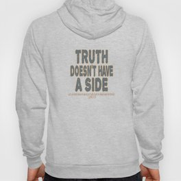 """""""Truth Doesn't Have A Side"""" simple and attractive tee design. Makes a unique gift for everyone!  Hoody"""