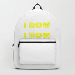 Rowing Good Days I Row Bad Days I Row Harder Backpack