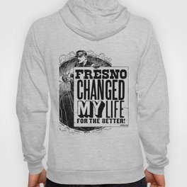 Fresno Changed My Life For The Better Hoody