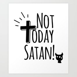 NOT TODAY SATAN CHRISTIAN FUNNY FAITH Art Print