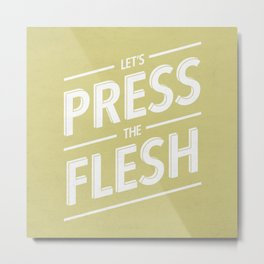 Let's Press The Flesh Metal Print