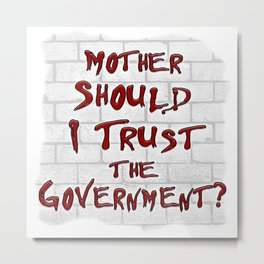 Mother Should I Trust the Government? Metal Print